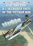 USAF and VNAF A-1 Skyraider Units of the Vietnam War (Combat Aircraft)