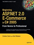 Beginning ASP.NET 2.0 E-Commerce in C# 2005: From Novice to Professional Cristian Darie