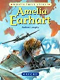 Amelia Earhart: The Pioneering Pilot (What's Their Story?) (0199101922) by Langley, Andrew