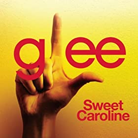 Sweet Caroline (Glee Cast Version)