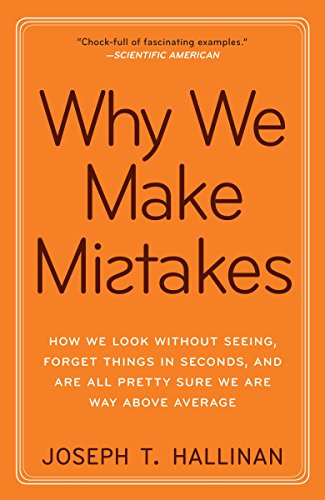 Why We Make Mistakes: How We Look Without Seeing, Forget Things in Seconds, and Are All Pretty Sure We Are Way Above Average cover