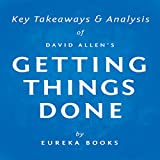 Getting Things Done by David Allen: Key Takeaways & Analysis: The Art of Stress-Free Productivity