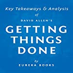 Getting Things Done by David Allen: Key Takeaways & Analysis: The Art of Stress-Free Productivity |  Eureka Books