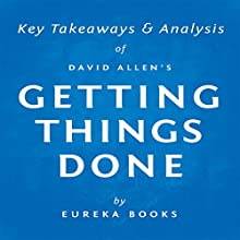 Getting Things Done by David Allen: Key Takeaways & Analysis: The Art of Stress-Free Productivity (       UNABRIDGED) by Eureka Books Narrated by Michael Pauley