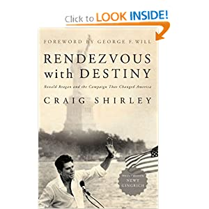RENDEZVOUS WITH DESTINY: Ronald Reagan and the Campaign That Changed America by Craig Shirley, Newt Gingrich and George F. Will