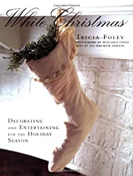 White Christmas: Decorating and Entertaining for the Holiday Season