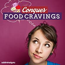 Conquer Food Cravings: Enjoy a Healthy Appetite with Subliminal Messages  by Subliminal Guru Narrated by Subliminal Guru