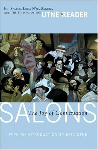 Salons: The Joy of Conversation (Utne Reader Books)