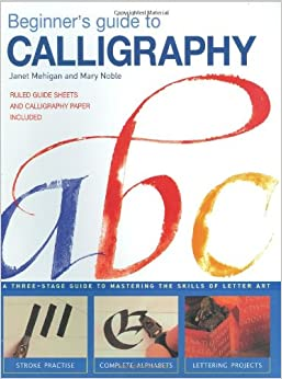 Beginner 39 S Guide To Calligraphy A Three Stage Guide To