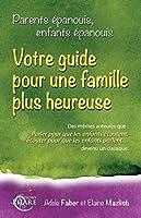 Parents épanouis, Enfants épanouis : Cultivez le bonheur dans votre famille