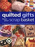 img - for Quilted Gifts From Your Scrap Basket: 25 Patchwork, Applique and Quilting Projects for Special Occasions book / textbook / text book
