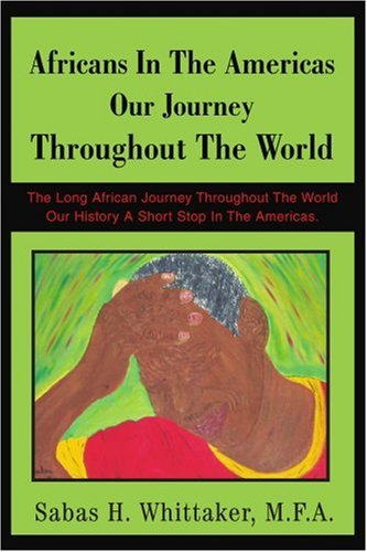 Africans In The Americas Our Journey Throughout The World: The Long African Journey Throughout The World Our History A S