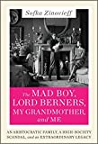The Mad Boy, Lord Berners, My Grandmother, and Me: An Aristocratic Family, a High-Society Scandal, and an Extraordinary Legacy