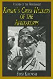 Knights of the Wehrmacht: Knights Cross Holders of the Afrikakorps