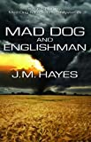 Mad Dog and Englishman (Mad Dog & Englishman Series)