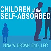 Children of the Self-Absorbed: A Grown-Up's Guide to Getting Over Narcissistic Parents | [Nina W. Brown]