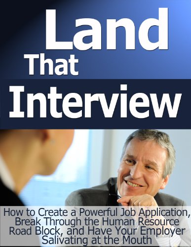 Land that Interview: How to Create a Powerful Job Application, Break Through the Human Resources Roadblock, and Have Your Employer Salivating at the Mouth (Cubicle Compost Series)
