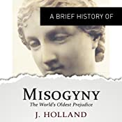 A Brief History of Misogyny: The World's Oldest Prejudice | [Jack Holland]