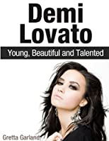 Demi Lovato: Young, Beautiful and Talented