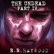The Undead: Part 4 Audiobook by R R Haywood Narrated by Dan Morgan