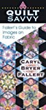 img - for Quilt Savvy: Fallert's Guide to Images on Fabric by Caryl Bryer Fallert (2004-03-01) book / textbook / text book