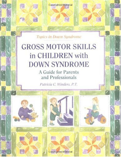 Gross Motor Skills in Children With Down Syndrome: A Guide for Parents and Professionals (Topics in Down Syndrome)