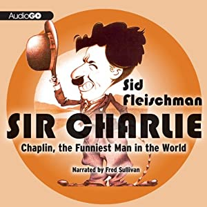 Sir Charlie: Chaplin, the Funniest Man in the World | [Sid Fleischman]