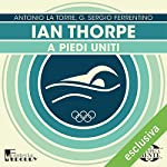Ian Thorpe: A piedi uniti (Olimpicamente) | Antonio La Torre,G. Sergio Ferrentino