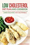 Low Cholesterol Diet Plan and Cookbook: Flavorful and Delicious Cholesterol Lowering Foods for Your Family - Lower Cholesterol with Healthy Meals