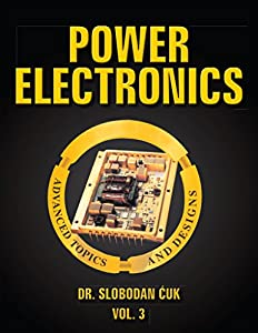 Power Electronics: Advanced Topics and Designs: Vol. 3 by Slobodan Cuk