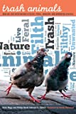 Trash Animals: How We Live with Nature's Filthy, Feral, Invasive, and Unwanted Species