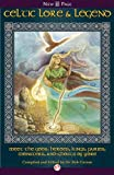 img - for Celtic Lore & Legend: Meet the Gods, Heroes, Kings, Fairies, Monsters, and Ghosts of Yore book / textbook / text book