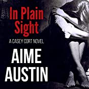 In Plain Sight: A Casey Cort Novel, Book 3 | Aime Austin