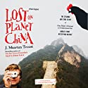 Lost on Planet China (       UNABRIDGED) by J. Maarten Troost Narrated by Simon Vance