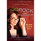 30 Rock and Philosophy: We Want to Go to Thereby William Irwin