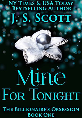 J.S. Scott - Mine For Tonight: Book One - The Billionaire's Obsession