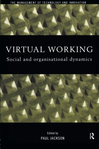 Virtual Working: Social and Organisational Dynamics (Management of Technology and Innovation)
