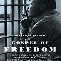 Gospel of Freedom: Martin Luther King, Jr.'s Letter from Birmingham Jail and the Struggle that Changed a Nation (       UNABRIDGED) by Jonathan Rieder Narrated by Joe Washington