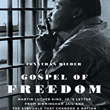 Gospel of Freedom: Martin Luther King, Jr.'s Letter from Birmingham Jail and the Struggle that Changed a Nation Audiobook by Jonathan Rieder Narrated by Joe Washington