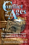 img - for The Conflict of the Ages III Student The Flood and the Ice Age: They Deliberately Forgot (The Conflict of the Ages Student) (Volume 3) book / textbook / text book