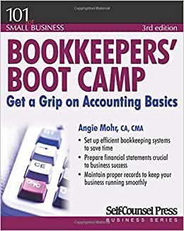 Bookkeepers' Boot Camp: Get A Grip On Accounting Basics (101 For Small Business)