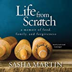 Life from Scratch: A Memoir of Food, Family, and Forgiveness | Sasha Martin