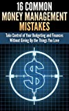 img - for 16 Common Money Management Mistakes: Take Control of Your Budgeting and Finances Without Giving Up the Things You Love (Money Management And Budgeting - Personal Money Management Series) book / textbook / text book