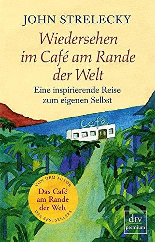 Wiedersehen im Café am Rande der Welt: Eine inspirierende Reise zum eigenen Selbst das Buch von John Strelecky - Preis vergleichen und online kaufen