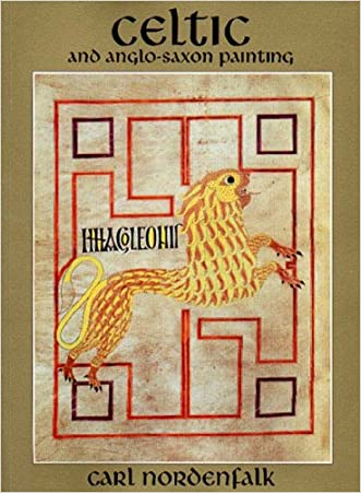 Celtic and Anglo-Saxon Painting: Book Illumination in the British Isles, 600-800