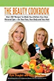 The Beauty Cookbook: 200 Recipes to Make Your Kitchen Your Spa -- for Your Face, Your Body and Your Hair