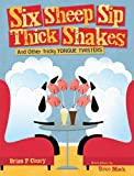 img - for Six Sheep Sip Thick Shakes: And Other Tricky Tongue Twisters (Exceptional Reading & Language Arts Titles for Primary Grades) book / textbook / text book
