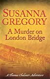 Susanna Gregory A Murder On London Bridge: 5 (Exploits of Thomas Chaloner)