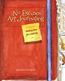 No Excuses Art Journaling: Making Time for Creativity (English and English Edition)