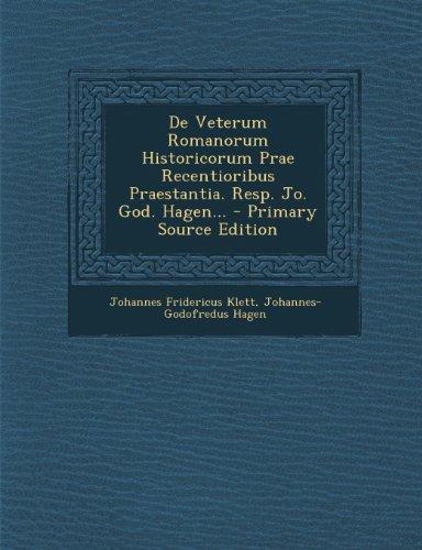de Veterum Romanorum Historicorum Prae Recentioribus Praestantia. Resp. Jo. God. Hagen...